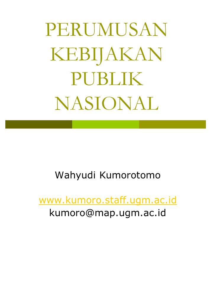 PERUMUSAN KEBIJAKAN PUBLIK NASIONAL Wahyudi Kumorotomo www.kumoro.staff.ugm.ac.id kumoro@map.ugm.ac.id