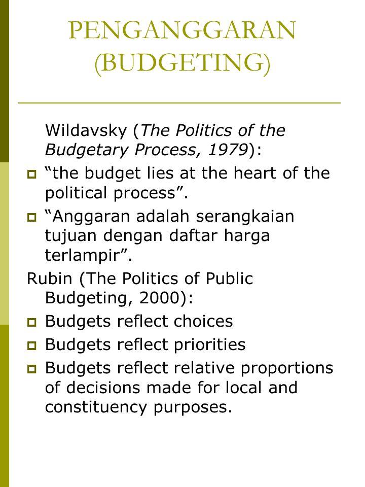 "PENGANGGARAN (BUDGETING) Wildavsky (The Politics of the Budgetary Process, 1979):  ""the budget lies at the heart of the political process"".  ""Anggar"