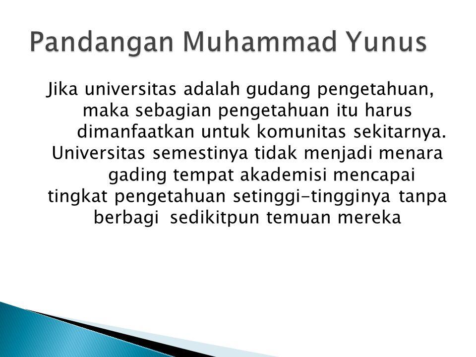 Jika universitas adalah gudang pengetahuan, maka sebagian pengetahuan itu harus dimanfaatkan untuk komunitas sekitarnya. Universitas semestinya tidak