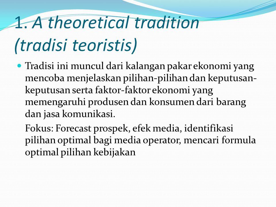 1. A theoretical tradition (tradisi teoristis) Tradisi ini muncul dari kalangan pakar ekonomi yang mencoba menjelaskan pilihan-pilihan dan keputusan-