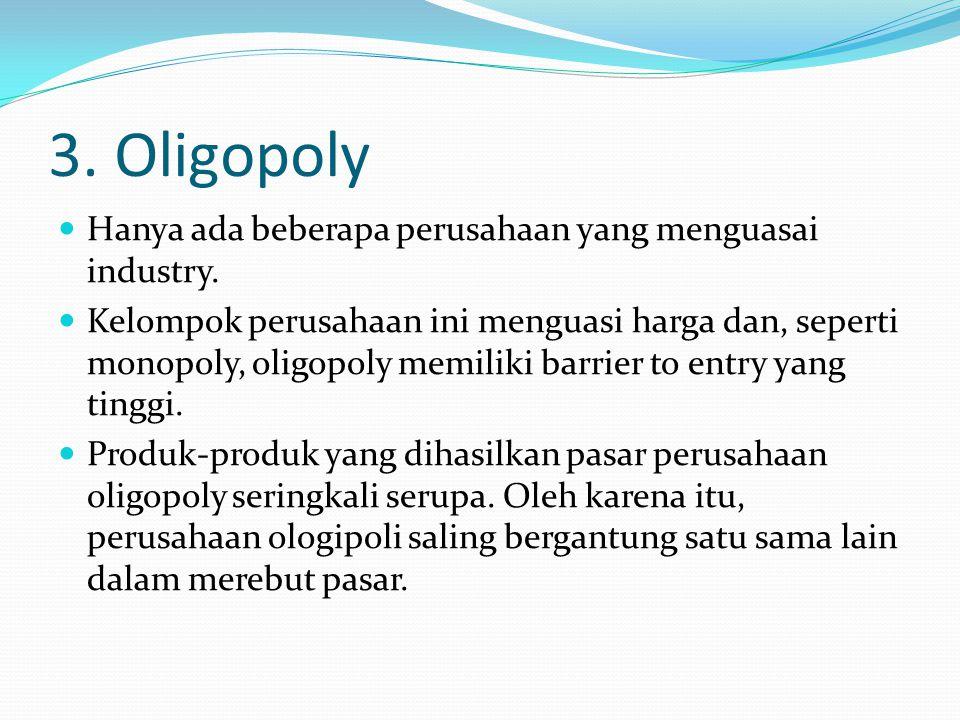3. Oligopoly Hanya ada beberapa perusahaan yang menguasai industry.