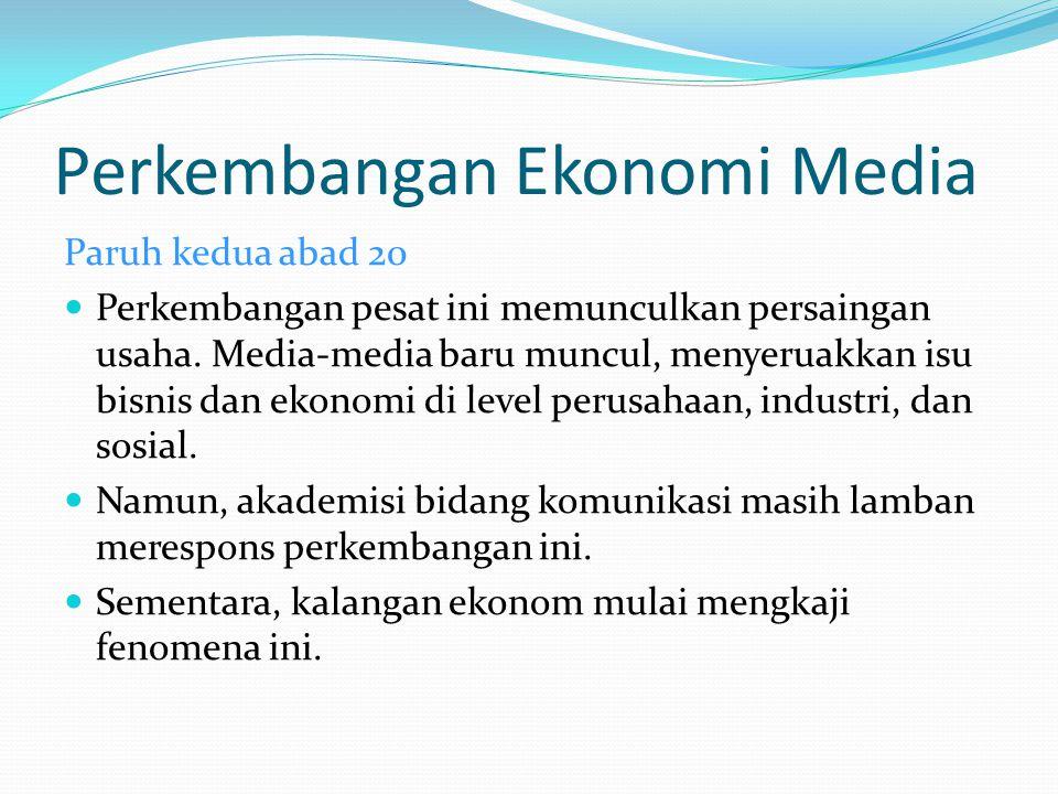 Tradisi Ekonomi Media Tiga tradisi dalam studi ekonomi komunikasi seiring perkembangan disiplin ilmu ini: 1.
