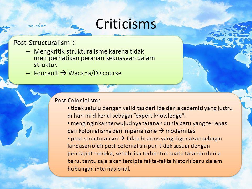 Criticisms Post-Structuralism : – Mengkritik strukturalisme karena tidak memperhatikan peranan kekuasaan dalam struktur.