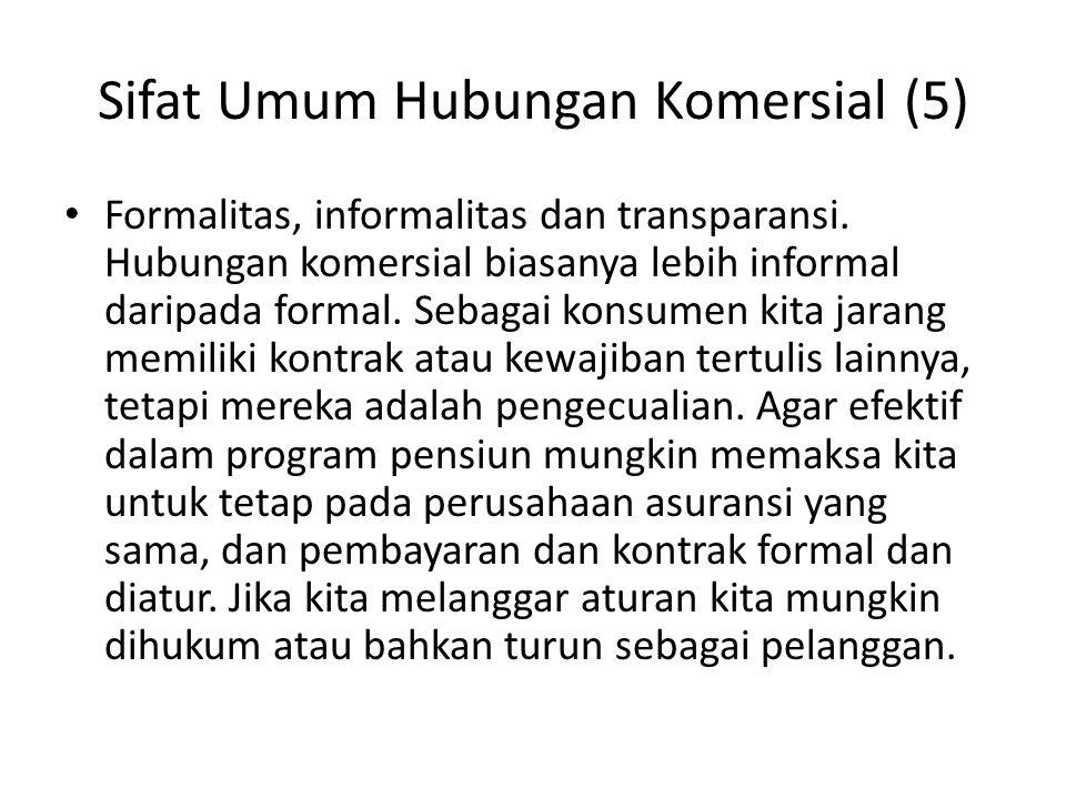 Sifat Umum Hubungan Komersial (5) Formalitas, informalitas dan transparansi. Hubungan komersial biasanya lebih informal daripada formal. Sebagai konsu