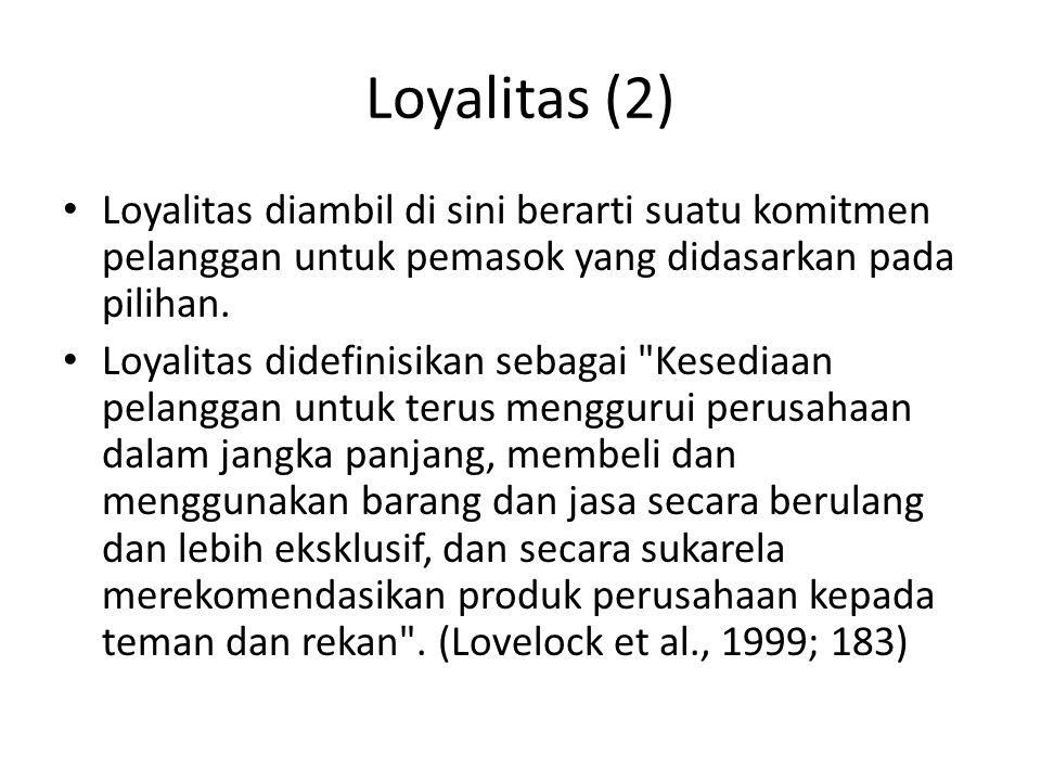 Loyalitas (2) Loyalitas diambil di sini berarti suatu komitmen pelanggan untuk pemasok yang didasarkan pada pilihan. Loyalitas didefinisikan sebagai
