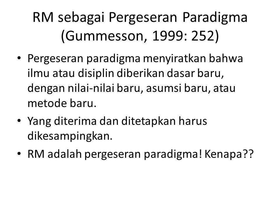 RM sebagai Pergeseran Paradigma (Gummesson, 1999: 252) Pergeseran paradigma menyiratkan bahwa ilmu atau disiplin diberikan dasar baru, dengan nilai-ni