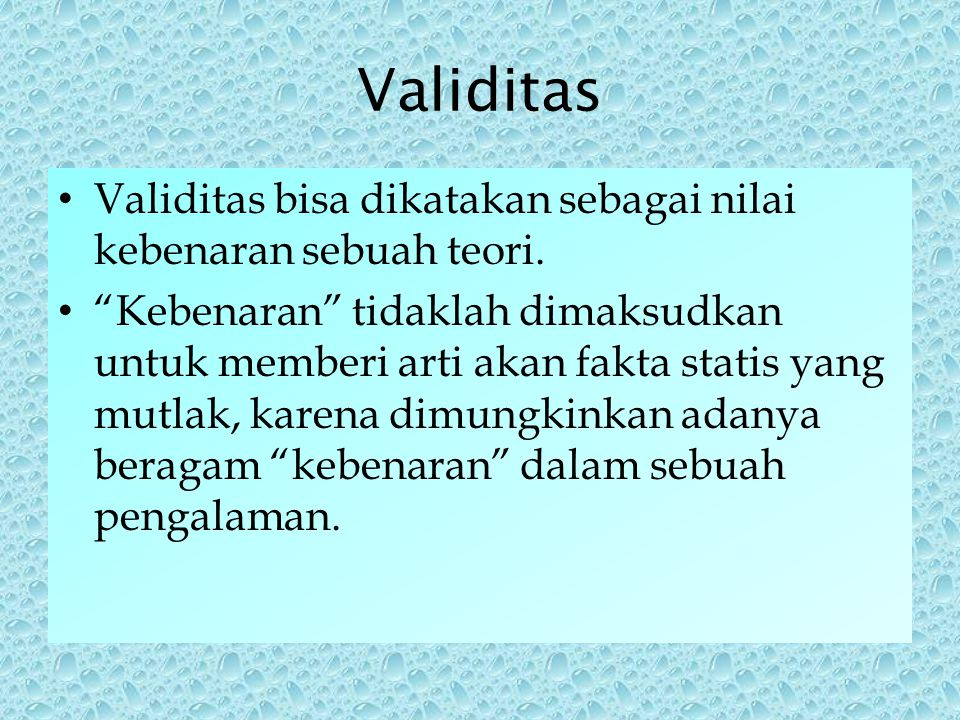 Validitas memiliki tiga arti : 1.Value / Nilai : - Bentuk validitas ini mengacu pada kepentingan / keperluan teori.