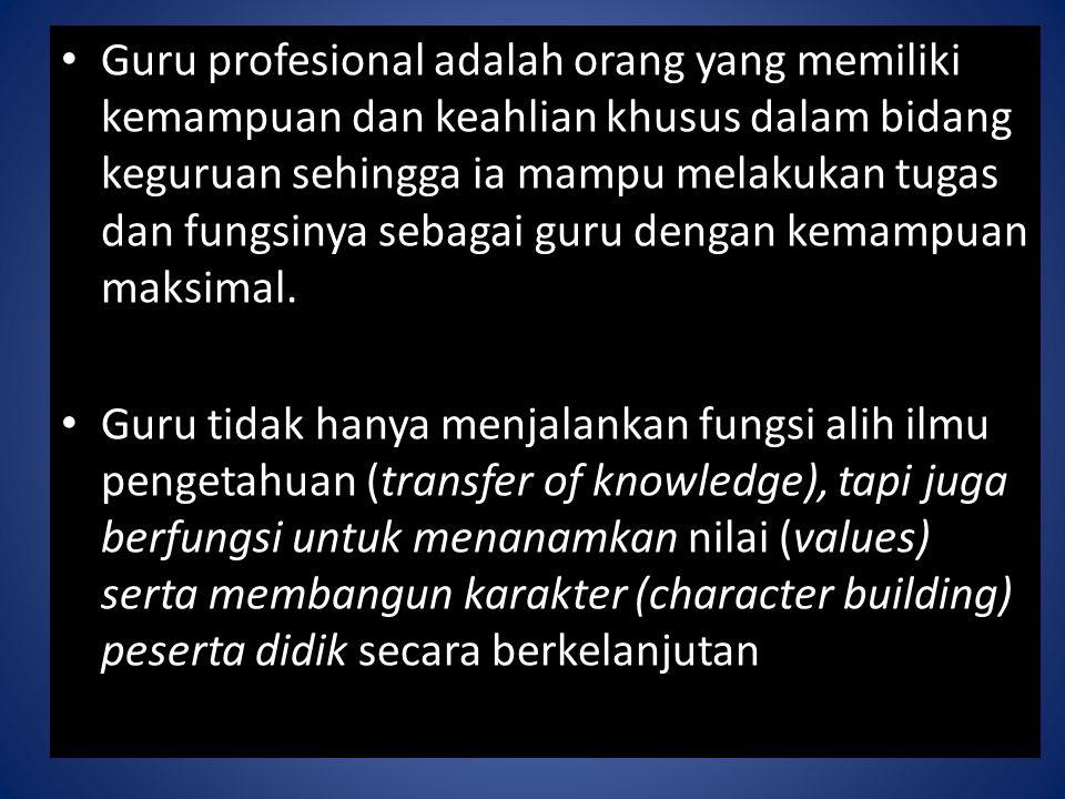 Guru profesional adalah orang yang memiliki kemampuan dan keahlian khusus dalam bidang keguruan sehingga ia mampu melakukan tugas dan fungsinya sebaga