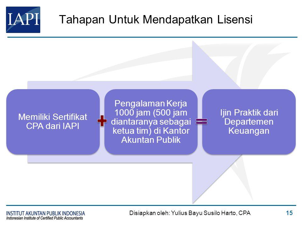 Tahapan Untuk Mendapatkan Lisensi Memiliki Sertifikat CPA dari IAPI Pengalaman Kerja 1000 jam (500 jam diantaranya sebagai ketua tim) di Kantor Akunta