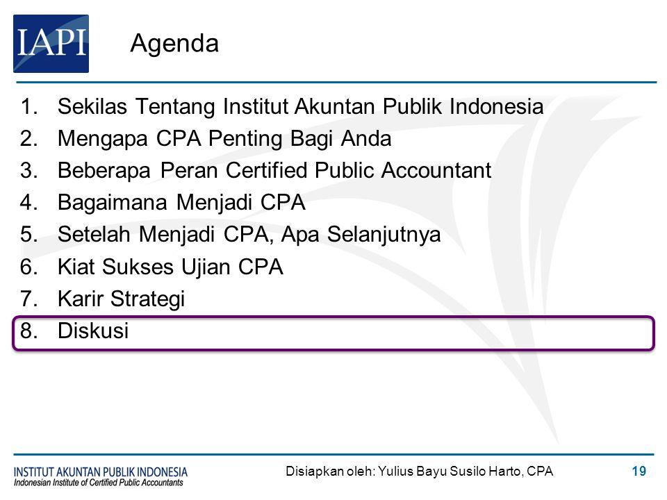 Agenda 1.Sekilas Tentang Institut Akuntan Publik Indonesia 2.Mengapa CPA Penting Bagi Anda 3.Beberapa Peran Certified Public Accountant 4.Bagaimana Me