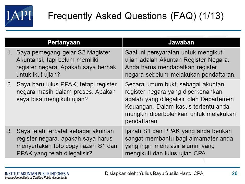 Frequently Asked Questions (FAQ) (1/13) Disiapkan oleh: Yulius Bayu Susilo Harto, CPA20 PertanyaanJawaban 1.Saya pemegang gelar S2 Magister Akuntansi,