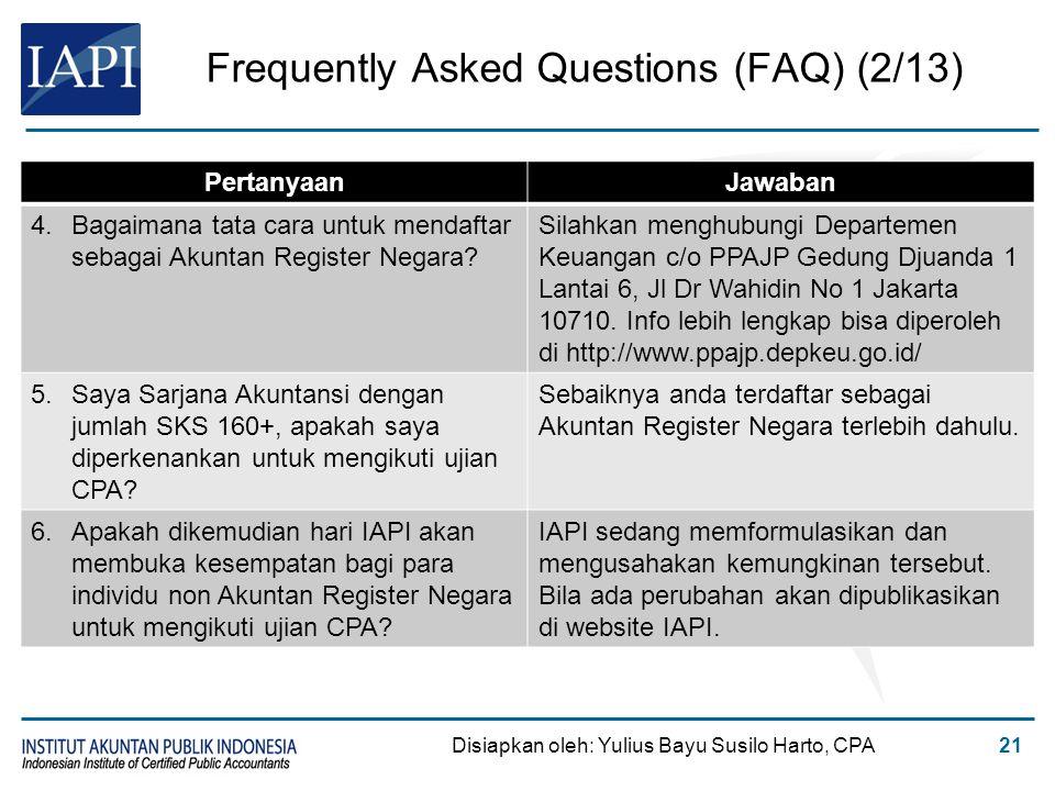 Frequently Asked Questions (FAQ) (2/13) Disiapkan oleh: Yulius Bayu Susilo Harto, CPA21 PertanyaanJawaban 4.Bagaimana tata cara untuk mendaftar sebaga