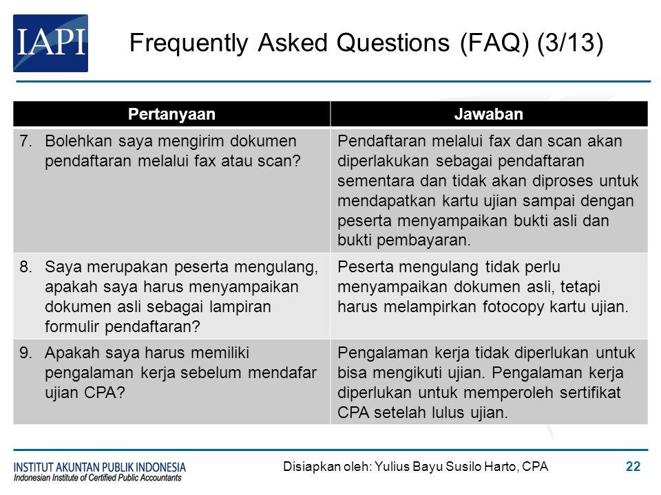 Frequently Asked Questions (FAQ) (3/13) Disiapkan oleh: Yulius Bayu Susilo Harto, CPA22 PertanyaanJawaban 7.Bolehkan saya mengirim dokumen pendaftaran