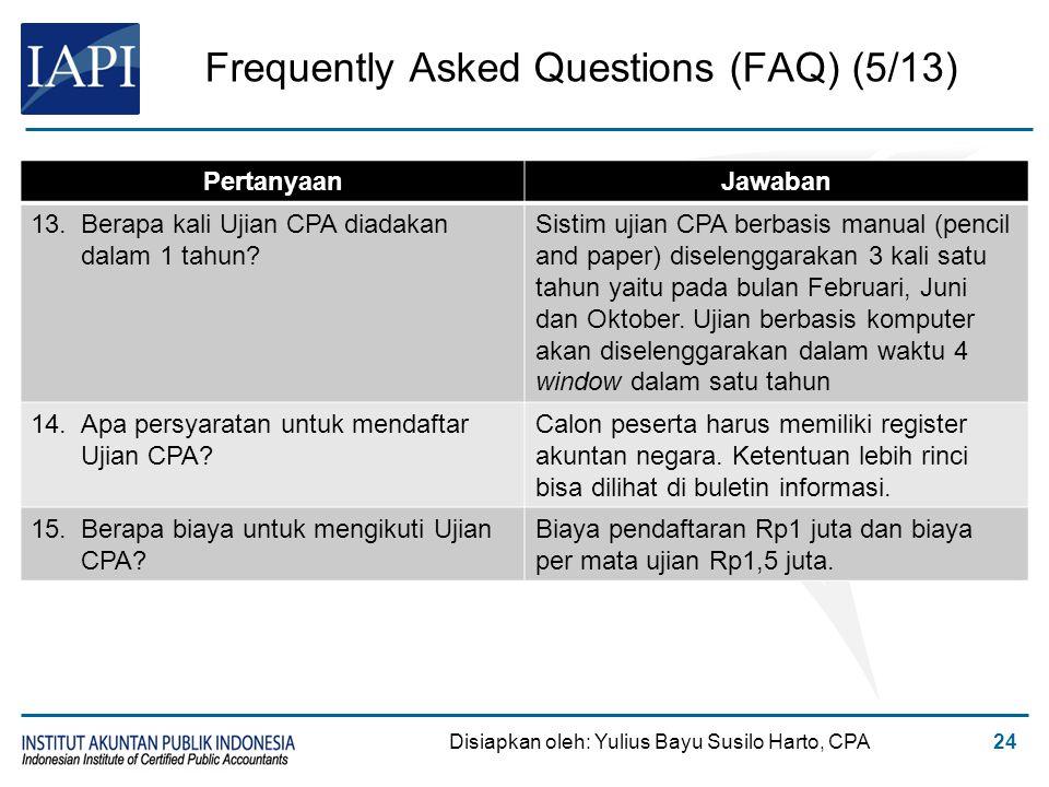 Frequently Asked Questions (FAQ) (5/13) Disiapkan oleh: Yulius Bayu Susilo Harto, CPA24 PertanyaanJawaban 13.Berapa kali Ujian CPA diadakan dalam 1 ta