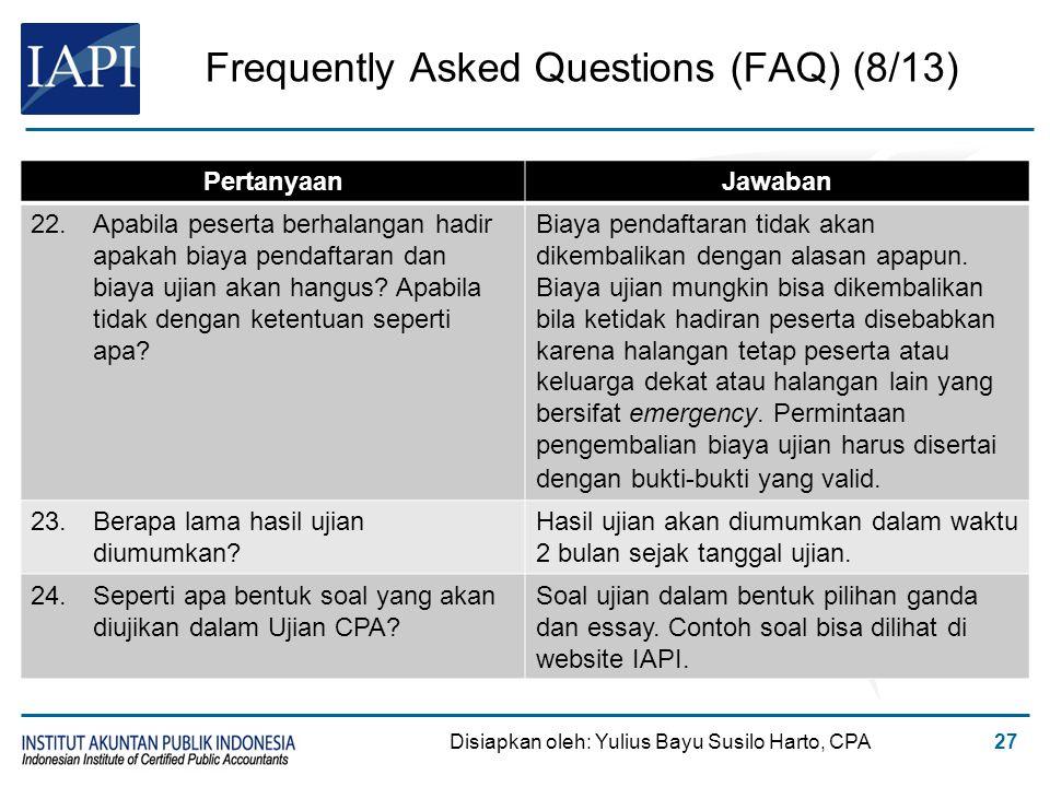 Frequently Asked Questions (FAQ) (8/13) Disiapkan oleh: Yulius Bayu Susilo Harto, CPA27 PertanyaanJawaban 22.Apabila peserta berhalangan hadir apakah