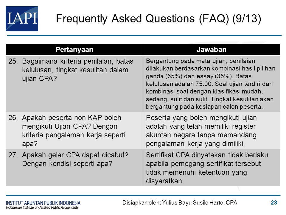 Frequently Asked Questions (FAQ) (9/13) Disiapkan oleh: Yulius Bayu Susilo Harto, CPA28 PertanyaanJawaban 25.Bagaimana kriteria penilaian, batas kelul