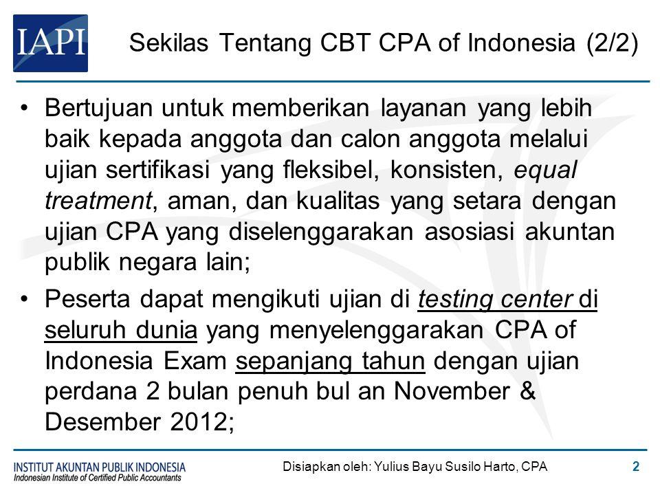 Sekilas Tentang CBT CPA of Indonesia (2/2) Bertujuan untuk memberikan layanan yang lebih baik kepada anggota dan calon anggota melalui ujian sertifika