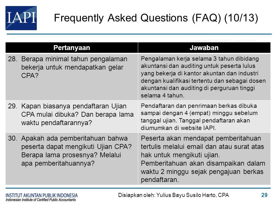 Frequently Asked Questions (FAQ) (10/13) Disiapkan oleh: Yulius Bayu Susilo Harto, CPA29 PertanyaanJawaban 28.Berapa minimal tahun pengalaman bekerja