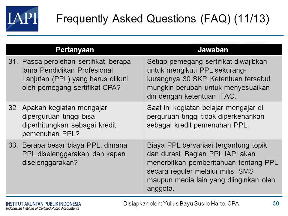 Frequently Asked Questions (FAQ) (11/13) Disiapkan oleh: Yulius Bayu Susilo Harto, CPA30 PertanyaanJawaban 31.Pasca perolehan sertifikat, berapa lama