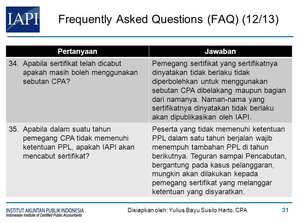 Frequently Asked Questions (FAQ) (12/13) Disiapkan oleh: Yulius Bayu Susilo Harto, CPA31 PertanyaanJawaban 34.Apabila sertifikat telah dicabut apakah