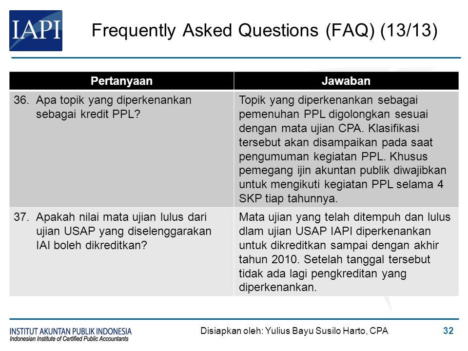 Frequently Asked Questions (FAQ) (13/13) Disiapkan oleh: Yulius Bayu Susilo Harto, CPA32 PertanyaanJawaban 36.Apa topik yang diperkenankan sebagai kre