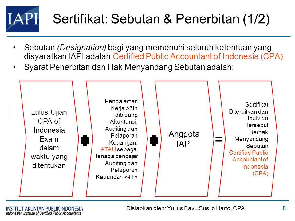 8 Sertifikat: Sebutan & Penerbitan (1/2) Sebutan (Designation) bagi yang memenuhi seluruh ketentuan yang disyaratkan IAPI adalah Certified Public Acco