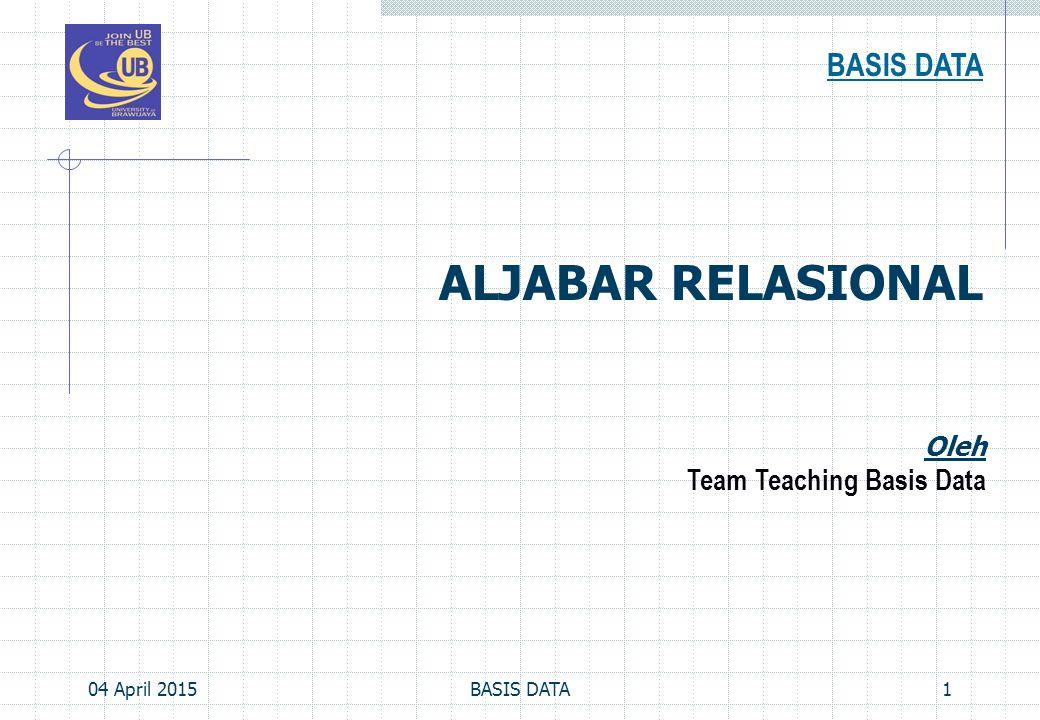 Aljabar Relational 04 April 2015BASIS DATA2 Yaitu sekumpulan operasi yang digunakan untuk melakukan proses manipulasi data dalam rangka untuk mendapatkan informasi yang diperlukan dari database