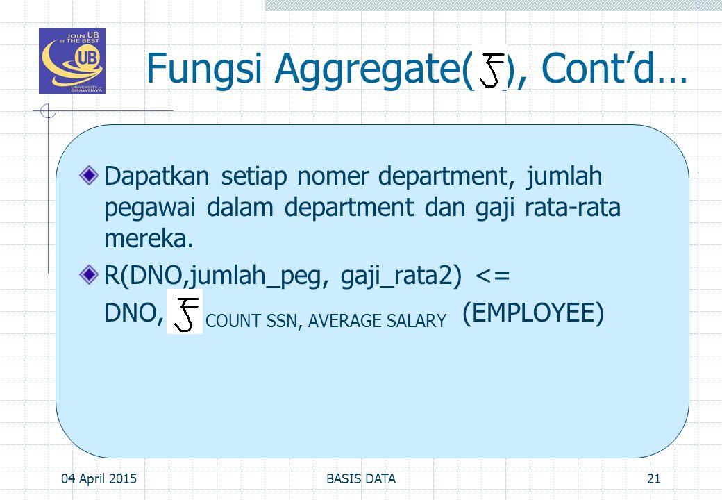 Fungsi Aggregate( ), Cont'd… Dapatkan setiap nomer department, jumlah pegawai dalam department dan gaji rata-rata mereka. R(DNO,jumlah_peg, gaji_rata2
