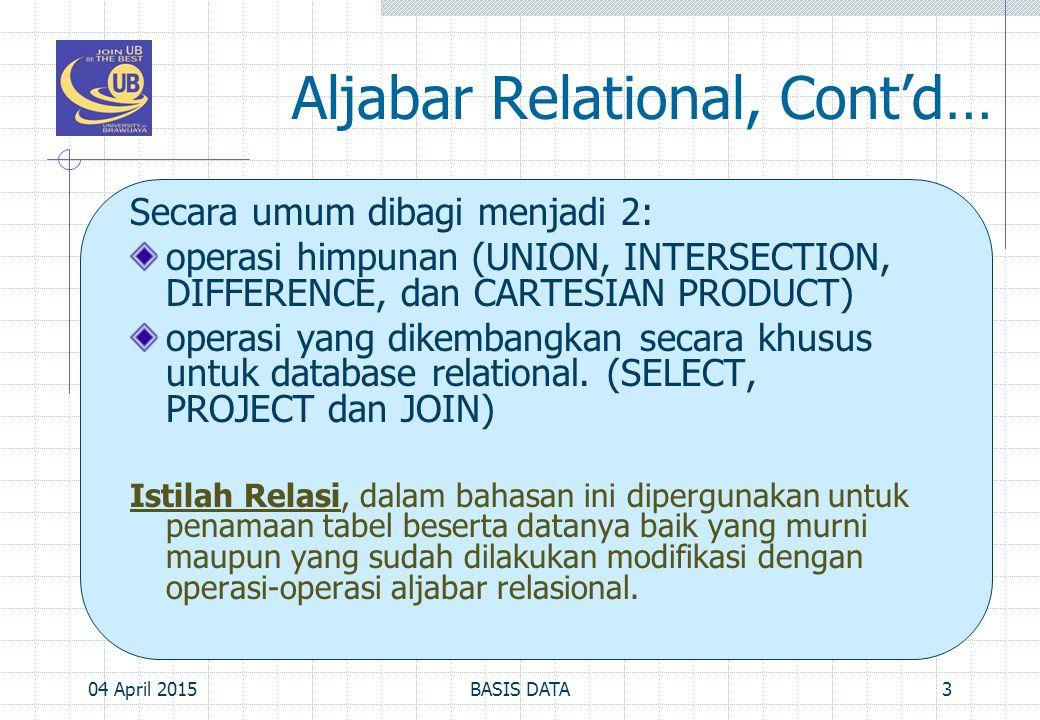 Aljabar Relational, Cont'd… Secara umum dibagi menjadi 2: operasi himpunan (UNION, INTERSECTION, DIFFERENCE, dan CARTESIAN PRODUCT) operasi yang dikem