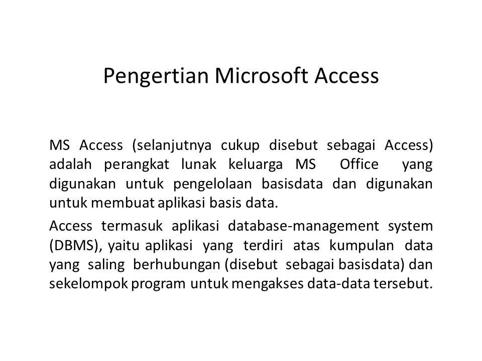 Pengertian Microsoft Access MS Access (selanjutnya cukup disebut sebagai Access) adalah perangkat lunak keluarga MS Office yang digunakan untuk pengel