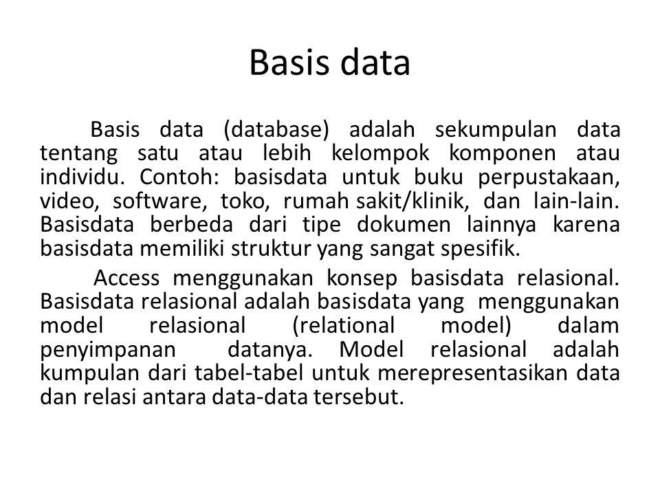 Basis data Basis data (database) adalah sekumpulan data tentang satu atau lebih kelompok komponen atau individu. Contoh: basisdata untuk buku perpusta