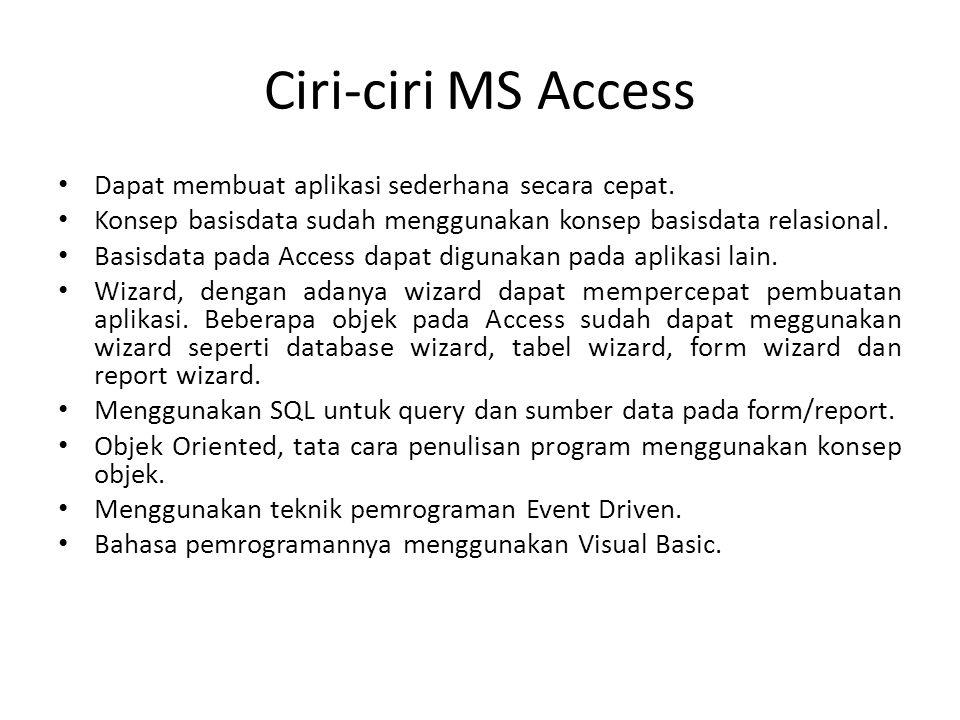 Ciri-ciri MS Access Dapat membuat aplikasi sederhana secara cepat. Konsep basisdata sudah menggunakan konsep basisdata relasional. Basisdata pada Acce