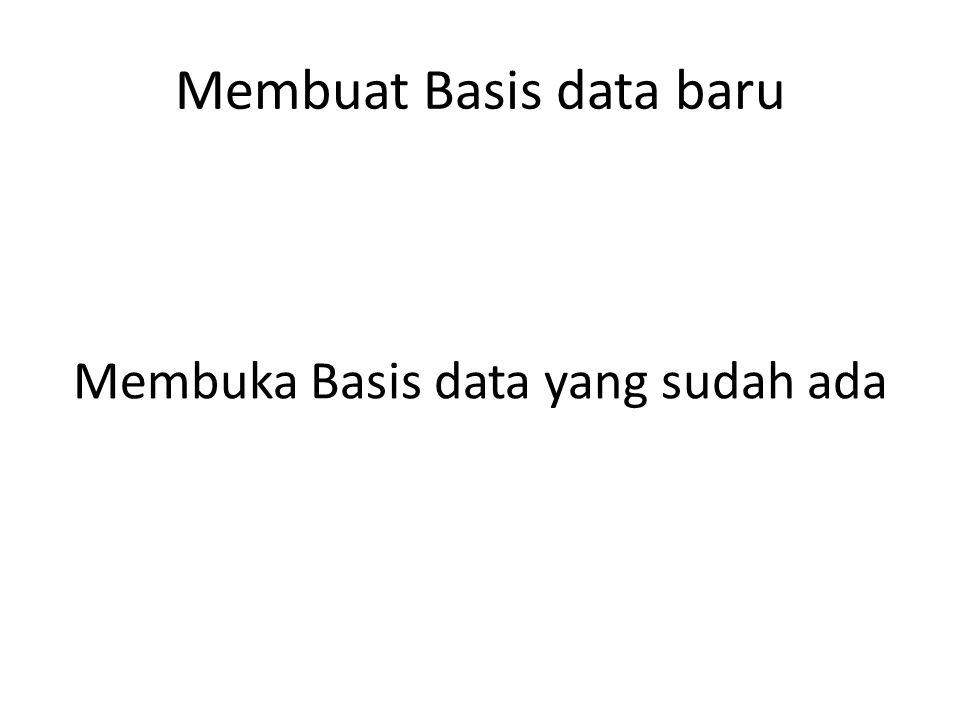 Membuat Basis data baru Membuka Basis data yang sudah ada