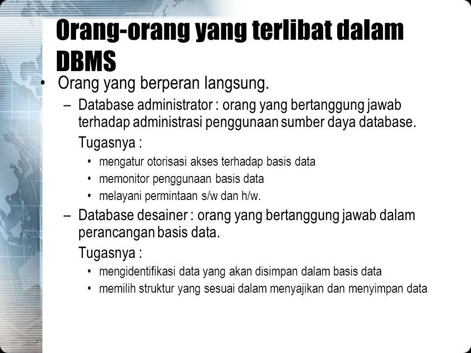 Orang-orang yang terlibat dalam DBMS Orang yang berperan langsung. –Database administrator : orang yang bertanggung jawab terhadap administrasi penggu