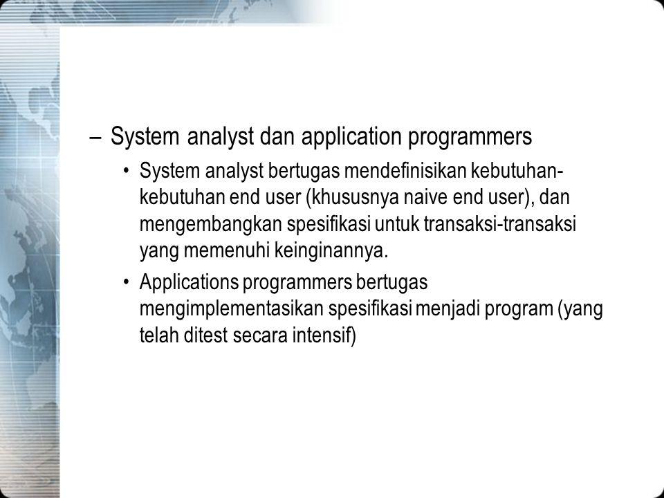 –System analyst dan application programmers System analyst bertugas mendefinisikan kebutuhan- kebutuhan end user (khususnya naive end user), dan menge