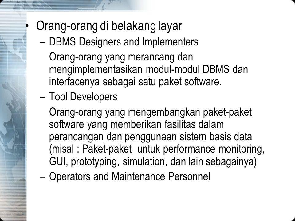 Orang-orang di belakang layar –DBMS Designers and Implementers Orang-orang yang merancang dan mengimplementasikan modul-modul DBMS dan interfacenya se