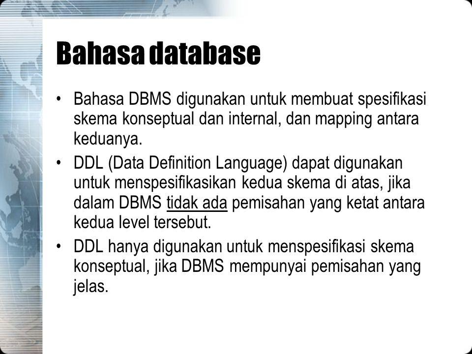 Bahasa database Bahasa DBMS digunakan untuk membuat spesifikasi skema konseptual dan internal, dan mapping antara keduanya. DDL (Data Definition Langu
