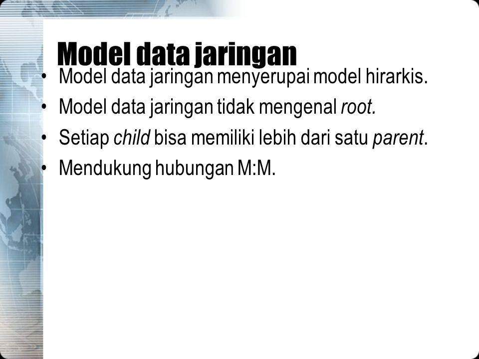 Model data jaringan Model data jaringan menyerupai model hirarkis. Model data jaringan tidak mengenal root. Setiap child bisa memiliki lebih dari satu