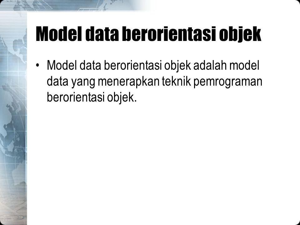 Model data berorientasi objek Model data berorientasi objek adalah model data yang menerapkan teknik pemrograman berorientasi objek.