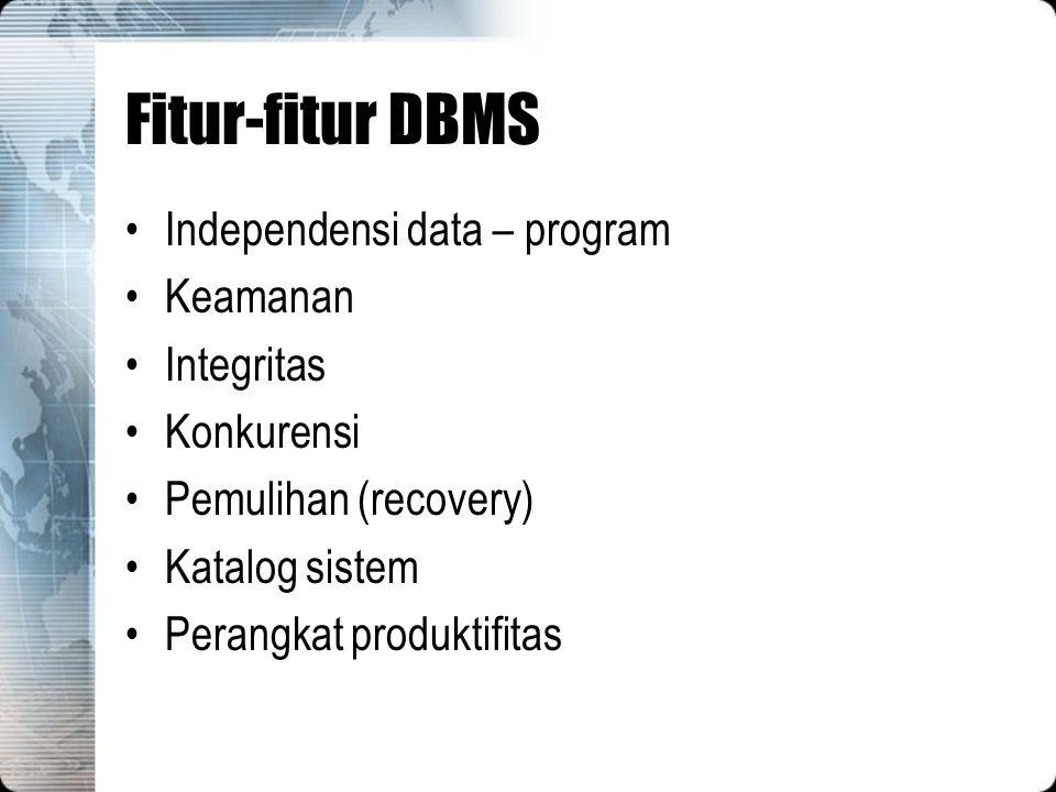 Fitur-fitur DBMS Independensi data – program Keamanan Integritas Konkurensi Pemulihan (recovery) Katalog sistem Perangkat produktifitas
