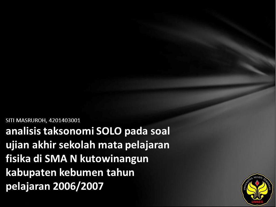 SITI MASRUROH, 4201403001 analisis taksonomi SOLO pada soal ujian akhir sekolah mata pelajaran fisika di SMA N kutowinangun kabupaten kebumen tahun pelajaran 2006/2007