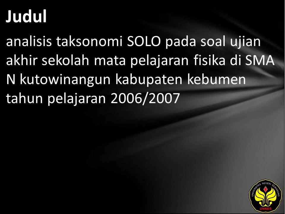 Judul analisis taksonomi SOLO pada soal ujian akhir sekolah mata pelajaran fisika di SMA N kutowinangun kabupaten kebumen tahun pelajaran 2006/2007