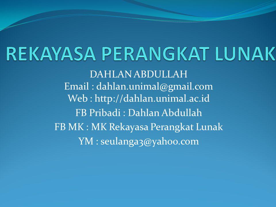 DAHLAN ABDULLAH Email : dahlan.unimal@gmail.com Web : http://dahlan.unimal.ac.id FB Pribadi : Dahlan Abdullah FB MK : MK Rekayasa Perangkat Lunak YM :