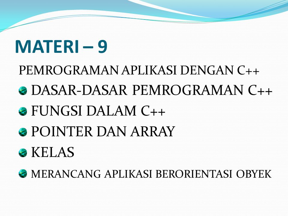 MATERI – 9 PEMROGRAMAN APLIKASI DENGAN C++ DASAR-DASAR PEMROGRAMAN C++ FUNGSI DALAM C++ POINTER DAN ARRAY KELAS MERANCANG APLIKASI BERORIENTASI OBYEK