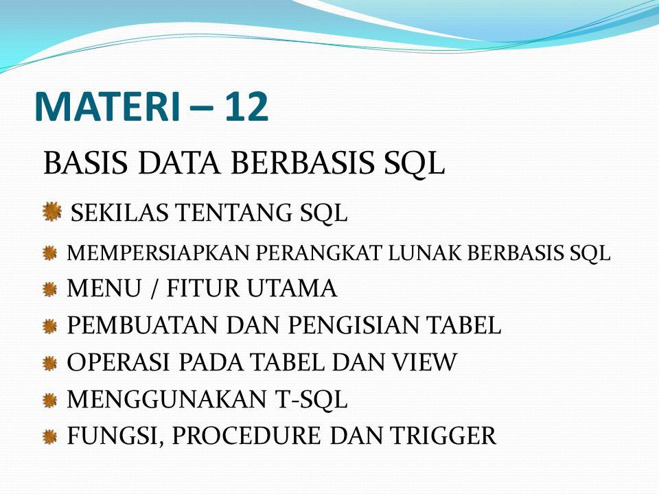 MATERI – 12 BASIS DATA BERBASIS SQL SEKILAS TENTANG SQL MEMPERSIAPKAN PERANGKAT LUNAK BERBASIS SQL MENU / FITUR UTAMA PEMBUATAN DAN PENGISIAN TABEL OP