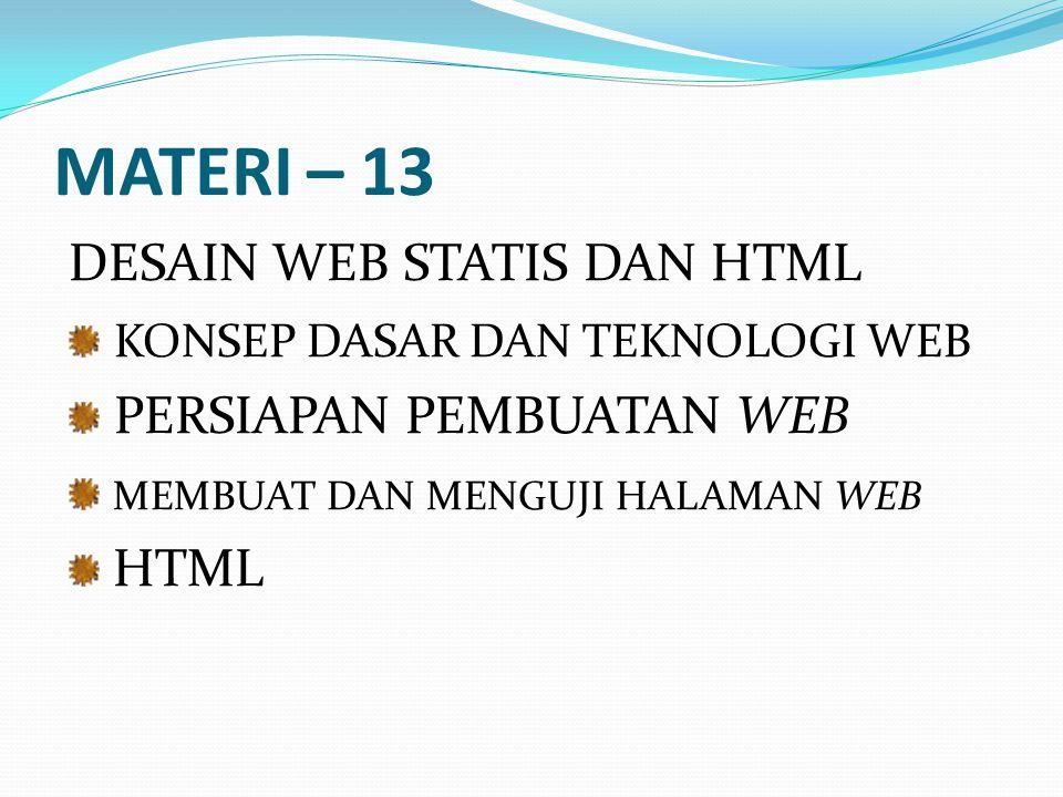 MATERI – 13 DESAIN WEB STATIS DAN HTML KONSEP DASAR DAN TEKNOLOGI WEB PERSIAPAN PEMBUATAN WEB MEMBUAT DAN MENGUJI HALAMAN WEB HTML