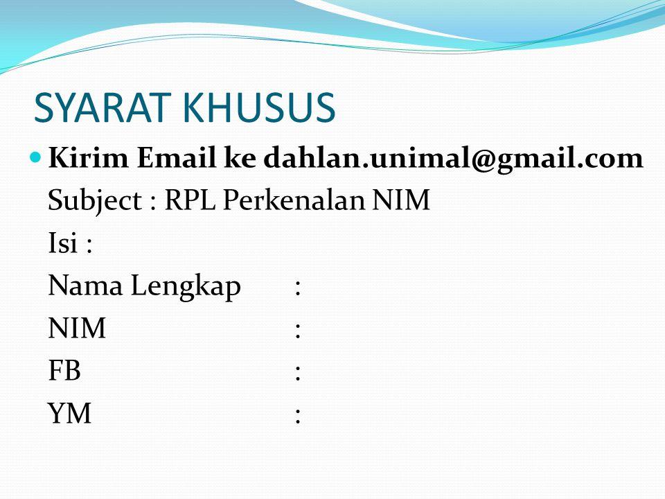 SYARAT KHUSUS Kirim Email ke dahlan.unimal@gmail.com Subject : RPL Perkenalan NIM Isi : Nama Lengkap : NIM: FB: YM: