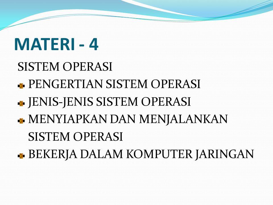 MATERI - 4 SISTEM OPERASI PENGERTIAN SISTEM OPERASI JENIS-JENIS SISTEM OPERASI MENYIAPKAN DAN MENJALANKAN SISTEM OPERASI BEKERJA DALAM KOMPUTER JARING