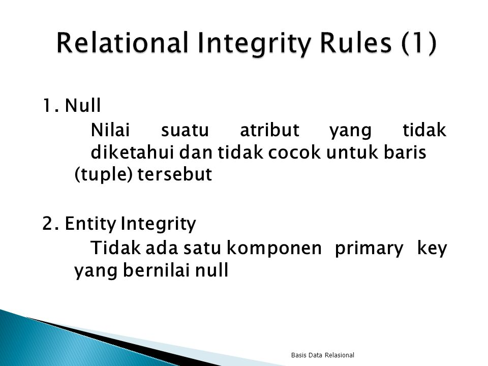 1. Null Nilai suatu atribut yang tidak diketahui dan tidak cocok untuk baris (tuple) tersebut 2. Entity Integrity Tidak ada satu komponen primary key