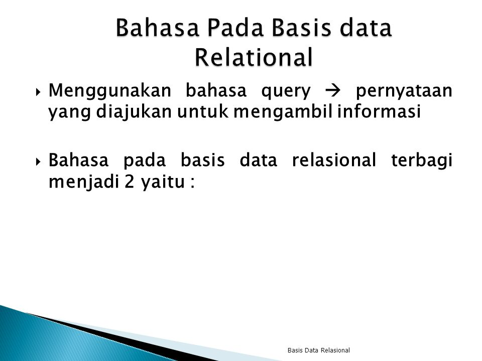  Menggunakan bahasa query  pernyataan yang diajukan untuk mengambil informasi  Bahasa pada basis data relasional terbagi menjadi 2 yaitu : Basis Data Relasional